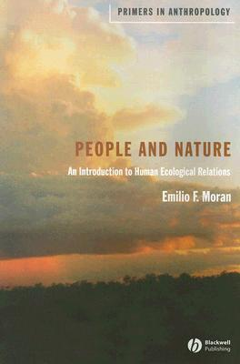 People and Nature: An Introduction to Human Ecological Relations  by  Emilio F. Moran