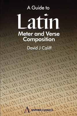 A Guide To Latin Meter And Verse Composition  by  David J. Califf
