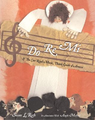 Do Re Mi: If You Can Read Music, Thank Guido DArezzo Susan L. Roth