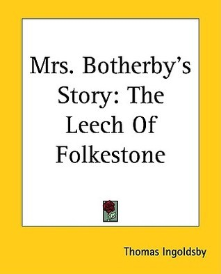 Mrs. Botherbys Story: The Leech of Folkestone Thomas Ingoldsby