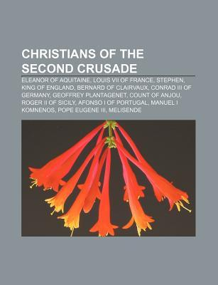 Christians of the Second Crusade: Eleanor of Aquitaine, Louis VII of France, Stephen, King of England, Bernard of Clairvaux  by  Source Wikipedia