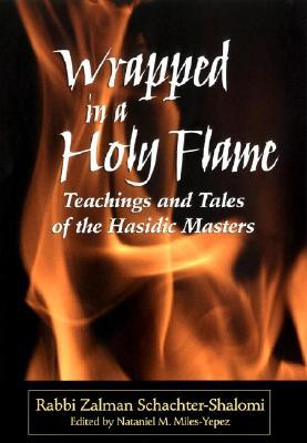 Wrapped in a Holy Flame: Teachings and Tales of the Hasidic Masters  by  Zalman Schachter-Shalomi