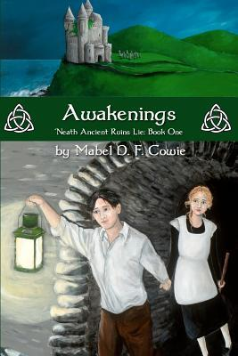 Awakenings (Neath Ancient  Ruins Lie, #1) Mabel D.F. Cowie