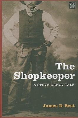 The Shopkeeper: A Steve Dancy Tale James D. Best