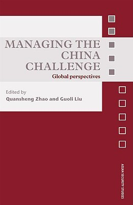 Managing the China Challenge: Global Perspectives. Asian Security Studies. Quansheng Zhao