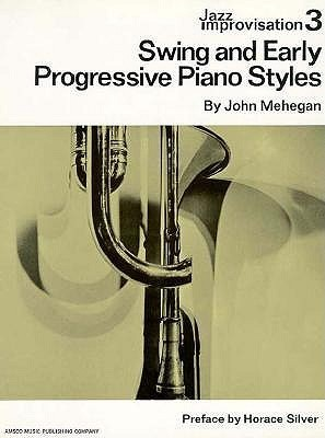 Jazz Improvisation 3: Swing And Early Progressive Piano Styles John Mehegan