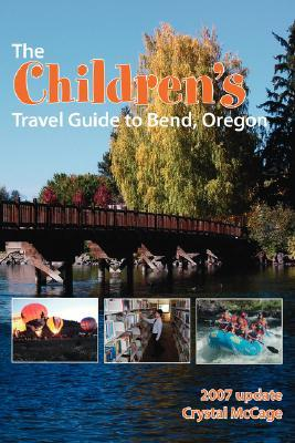 The Childrens Travel Guide to Bend, Oregon  by  Crystal McCage