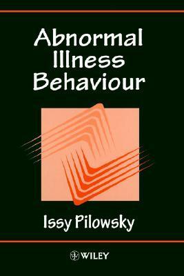 Abnormal Illness Behaviour  by  Issy Pilowsky