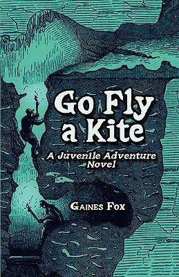 Go Fly a Kite: A Juvenile Adventure Novel  by  Gaines Fox