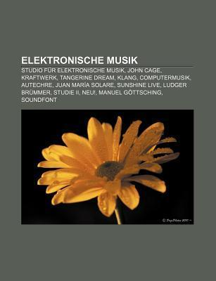 Elektronische Musik: Studio Fur Elektronische Musik, John Cage, Kraftwerk, Tangerine Dream, Klang, Computermusik, Autechre, Juan Mar a Sola Source Wikipedia