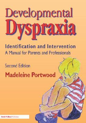 Developmental Dyspraxia: Identification and Intervention: A Manual for Parents and Professionals Madeleine Portwood