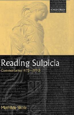 Reading Sulpicia: Commentaries 1475 - 1990 Mathilde Skole