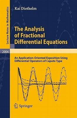 The Analysis of Fractional Differential Equations: An Application-Oriented Exposition Using Differential Operators of Caputo Type  by  Kai Diethelm