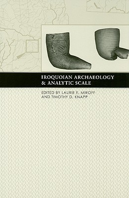 Iroquoian Archaeology and Analytic Scale Laurie E. Miroff