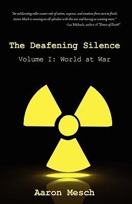 The Deafening Silence: Volume I: World at War Aaron Mesch