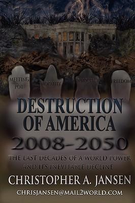 Destruction of America 2008-2050  by  Christopher Jansen