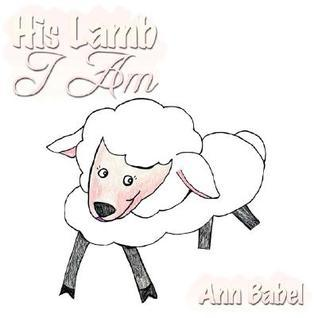 His Lamb I Am  by  Ann Babel