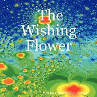 The Wishing Flower Mosetta  Penick Phillips-Cermak