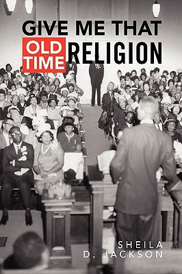 Give Me That Old Time Religion Sheila D. Jackson