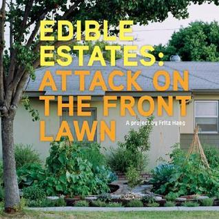 Edible Estates: Attack on the Front Lawn Fritz Haeg