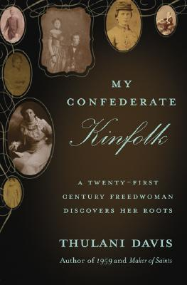 My Confederate Kinfolk: A Twenty-First Century Freedwoman Discovers Her Roots  by  Thulani Davis