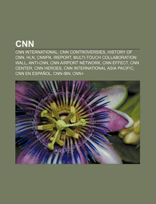 CNN: CNN International, CNN Controversies, History of CNN, Hln, Cnnfn, Ireport, Multi-Touch Collaboration Wall, Anti-CNN, C  by  Books LLC