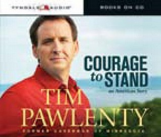 Courage to Stand: An American Story Tim Pawlenty