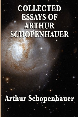 Collected Essays of Arthur Schopenhauer Arthur Schopenhauer