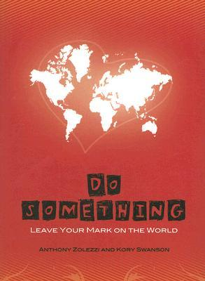 Do Something: Leave Your Mark on the World  by  Anthony Zolezzi