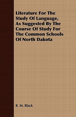 Literature for the Study of Language, as Suggested the Course of Study for the Common Schools of North Dakota by R.M. Black