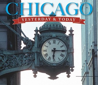 Chicago Yesterday and Today Richard A. Lindberg
