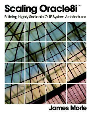 Scaling Oracle8i(TM): Building Highly Scalable Oltp System Architectures [With CDROM]  by  James Morle