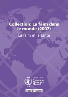 La Faim Et La Sant: Collection: La Faim Dans Le Monde (2007) Programme Alimentaire Mondial