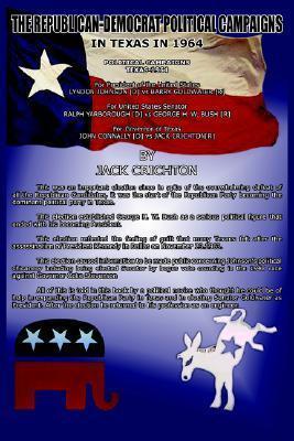 The Republican-Democrat Political Campaigns: In Texas in 1964  by  Jack Crichton