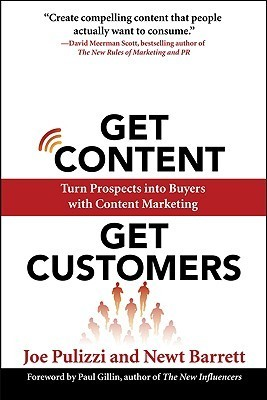 Get Content Get Customers: Turn Prospects Into Buyers with Content Marketing  by  Joe Pulizzi