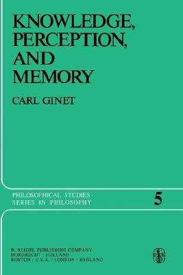 Knowledge, Perception and Memory  by  Carl Ginet