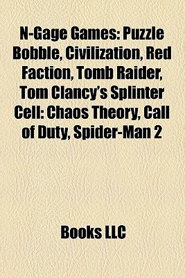 N-Gage Games: Puzzle Bobble, Civilization, Red Faction, Tomb Raider, Tom Clancys Splinter Cell: Chaos Theory, Call of Duty, Spider- Books LLC