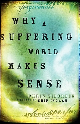 Why a Suffering World Makes Sense Chris Tiegreen
