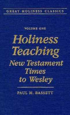 Holiness Teaching: New Testament Times to Wesley: Volume 1 Paul M. Bassett