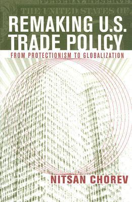 Remaking U.S. Trade Policy: From Protectionism to Globalization Nitsan Chorev