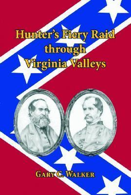 Hunters Fiery Raid Through Virginia Valleys Gary C. Walker