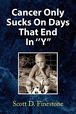 Cancer Only Sucks on Days That End in Y  by  Scott D. Finestone