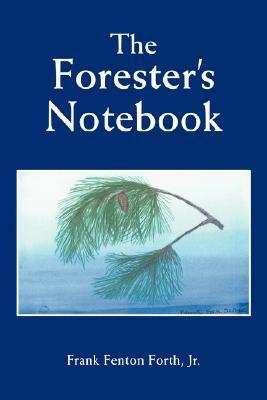 The Foresters Notebook Frank Fenton Forth Jr.