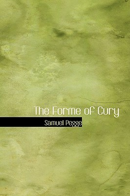 The Forme of Cury, A Roll of Ancient English Cookery Compiled Samuel Pegge
