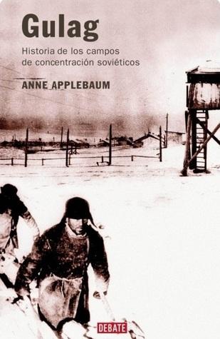 Gulag : Historia de los campos de concentracion sovieticos  by  Anne Applebaum