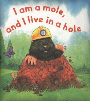I Am a Mole, and I Live in a Hole Kathryn Conchie