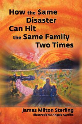 How the Same Disaster Can Hit the Same Family Two Times  by  James Milton Sterling