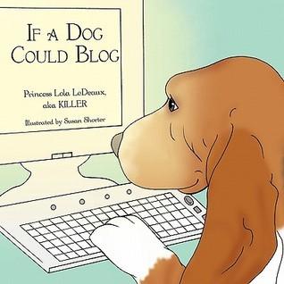 If a Dog Could Blog  by  Princess Lola LeDeaux