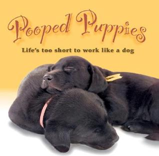 Pooped Puppies: Lifes Too Short to Work Like a Dog  by  Sellers Productions