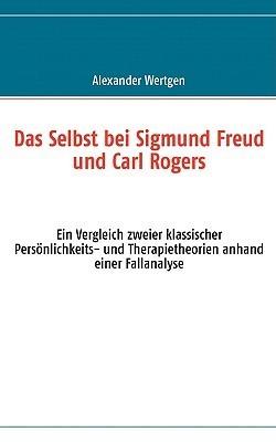 Das Selbst Bei Sigmund Freud Und Carl Rogers  by  Alexander Wertgen